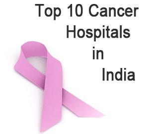 Top 10 Best Cancer Hospitals in India