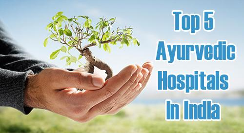 Top 5 Best Ayurvedic Hospitals in India
